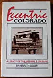 Eccentric Colorado, Kenneth C. Jessen, 0871086824
