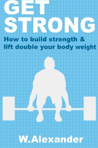 Download Get Strong: How to build strength to lift double your weight PDF