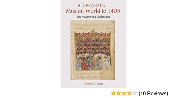 A history of the muslim world to 1405 the making of a civilization a history of the muslim world to 1405 the making of a civilization kindle edition by vernon o egger politics social sciences kindle ebooks fandeluxe Gallery