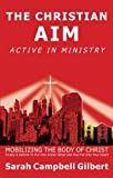 img - for The Christian Aim, Active in Ministry: Mobilizing the Body of Christ book / textbook / text book