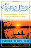 On Golden Pond... Or Up the Creek?: Making the Right Choices for Your Retirement Security