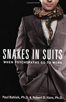 Snakes in Suits: When Psychopaths Go to Work by [Babiak, Paul, Hare, Robert D.]