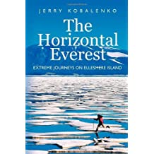 The Horizontal Everest: Extreme Journeys on Ellesmere Island