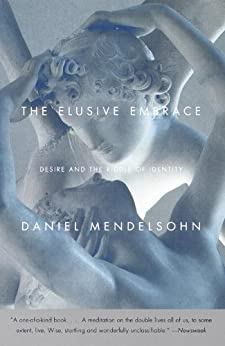 The Elusive Embrace: Desire and the Riddle of Identity by [Mendelsohn, Daniel]