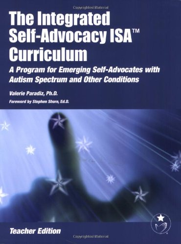 The Integrated Self-Advocacy ISA Curriculum: A Program for Emgerging Self-Advocates with Autism Spectrum and Other Conditions (Teacher Manual)