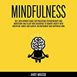 Mindfulness: Self Development Guide for Practicing Psychotherapy and Meditation and Clear Your Headspace to Remove Anxiety with Discipline Habits and Achieve Enlightenment and Happiness Now