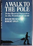 Front cover for the book A Walk to the Pole: To the Heart of Antarctica in the Footsteps of Scott by Roger Mear