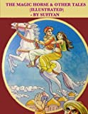The magic horse & other tales (Illustrated): Stories based on Arabian nights