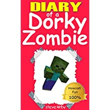 Minecraft: Diary of a Dorky Zombie: The Dorky Steve Minecraft diary adventure begins... (Unofficial Minecraft Book (Minecraft, Minecraft Secrets, Minecraft ... Books For Kids, Minecraft Books, Diary 1)