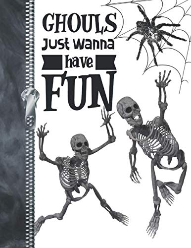 Ghouls Just Wanna Have Fun: Funny Skeleton Spider College Ruled Composition Writing Notebook]()