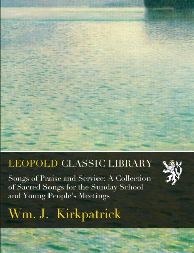 Songs of Praise and Service: A Collection of Sacred Songs for the Sunday School and Young People's Meetings pdf epub