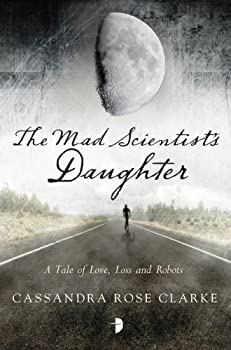 The Mad Scientist's Daughter Paperback – January 29, 2013 by Cassandra Rose Clarke