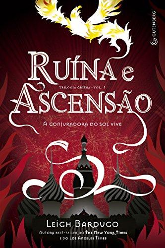 Ruína e Ascensão: A conjuradora do sol vive (Trilogia Grisha Livro 3)
