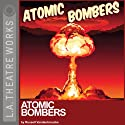 Atomic Bombers Performance by Russell Vandenbroucke Narrated by Tom Virtue, Jeannie Elias, Robin Gammell, Jon Matthews, Philip Mershon, Danny Mora, Wolf Muser