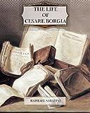 The Life of Cesare Borgia, Raphael Sabatini, 1463722192