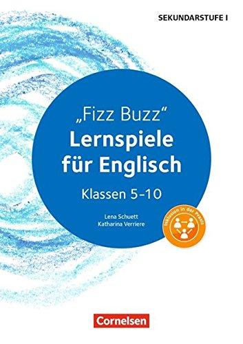 Lernen im Spiel Sekundarstufe I: Fizz Buzz: Lernspiele für Englisch Klassen 5-10. Kopiervorlagen