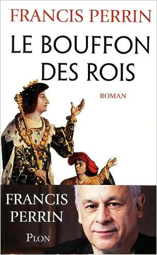 Le bouffon des rois - Francis Perrin