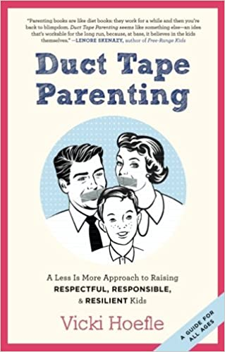Duct tape parenting a less is more approach to raising respectful duct tape parenting a less is more approach to raising respectful responsible and resilient kids vicki hoefle alex kajitani 9781937134181 amazon ccuart Gallery