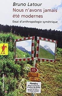 Nous n'avons jamais été modernes : Essai d'anthropologie symétrique par Latour