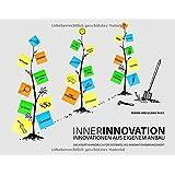 INNERINNOVATION – INNOVATIONEN AUS EIGENEM ANBAU: Das Kreativhandbuch für systemisches Innovationsmanagement