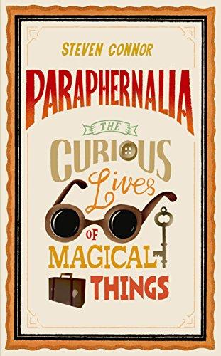Paraphernalia: The Curious Lives of Magical Things (Paraphernalia The Curious Lives Of Magical Things)