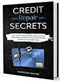 Credit Repair Secrets: Learn how to Restore, Repair and Improve your Credit Report and Protect Yourself from Creditors and Banks using Federal Laws