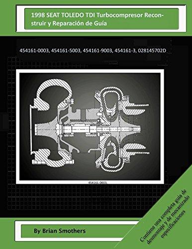 Descargar Libro 1998 Seat Toledo Tdi Turbocompresor Reconstruir Y Reparación De Guía: 454161-0003, 454161-5003, 454161-9003, 454161-3, 028145702d Brian Smothers