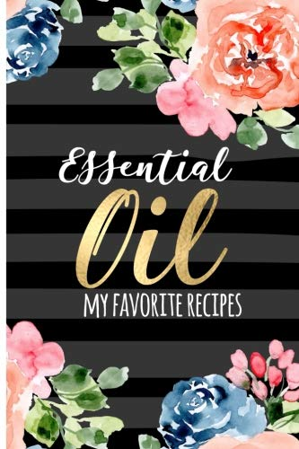 Essential Oil - My Favorite Recipes: Floral  Calligraphy cover.  Blank Lined Journal to note down your most loved recipes for Aromatherapy  use. 120 pages 6x9 inches