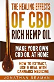 img - for The Healing Effects of CBD Rich Hemp Oil - Make Your Own CBD Oil at Home: How to Extract, Use and Heal with Cannabis Medicine book / textbook / text book