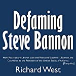 Defaming Steve Bannon: How Reactionary Liberals Lied and Ridiculed Stephen K. Bannon, the Counselor to the President of the United States of America | Richard West