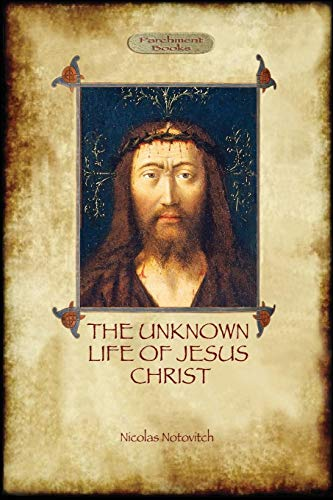 Unknown Life - The Unknown Life of Jesus: original text with photographs and map (Aziloth Books)