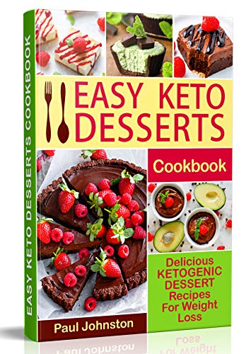 Easy Keto Desserts Cookbook: Delicious Ketogenic Dessert Recipes For Weight Loss