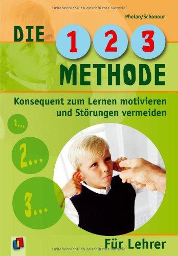 Die 1-2-3-Methode für Lehrer: Konsequent zum Lernen motivieren und Störungen vermeiden