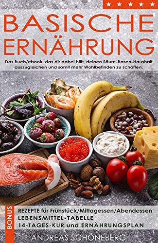 Basische Ernährung: Das Buch/ebook, das dir dabei hilft deinen Säure-Basen-Haushalt auszugleichen, um somit mehr Wohlbefinden zu schaffen (German Edition) por Andreas Schöneberg