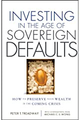 Investing in the Age of Sovereign Defaults: How to Preserve your Wealth in the Coming Crisis Kindle Edition