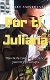 Por ti Juliana: Novela de misterio, romance juvenil y psicología (Spanish Edition)