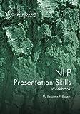 NLP Presentation Skills Workbook, Benjamin Bonetti, 1453671013