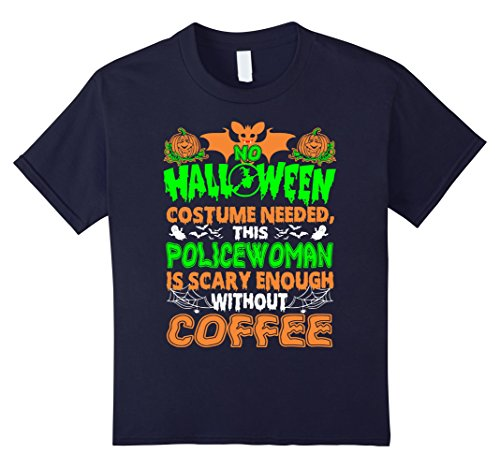 Kids Policewoman Scary Enough Without Coffee Halloween Tshirt 4 Navy