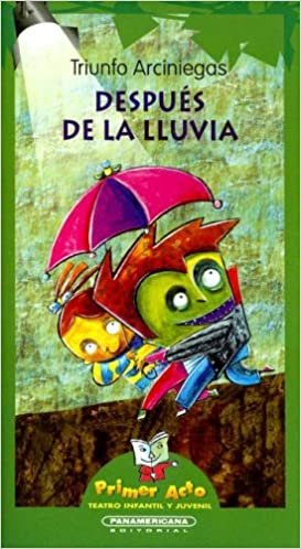 Despues de la lluvia / After the Rain Primer Acto: Teatro Infantil y Juvenil: Amazon.es: Triunfo Arciniegas: Libros