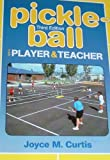 Pickle-Ball : For Player and Teacher, Gonzalez Palma, Luis and Curtis, Joyce M., 0895824590
