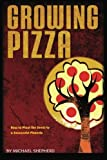 Growing Pizza: How to Plant the Seeds to a Successful Pizzeria by Michael Shepherd (2012-12-18)