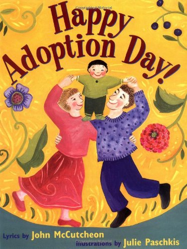 Happy Adoption Day! - Heartwarming verses, that can be read or sung, that reassure adopted children that they are wanted, loved and very special.