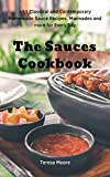 The Sauces Cookbook:  +51 Classical and Contemporary Homemade Sauce Recipes, Marinades and more for Every Day (Quick and Easy Natural Food Book 84)