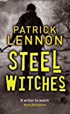 Front cover for the book Steel Witches by Patrick Lennon