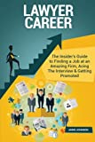 Lawyer Career (Special Edition): The Insider s Guide to Finding a Job at an Amazing Firm, Acing The Interview & Getting Promoted