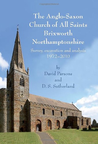 The Anglo-Saxon Church of All Saints, Brixworth, Northamptonshire: Survey, Excavation and Analysis, 1972-2010