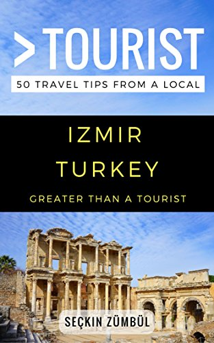 Greater Than a Tourist – Izmir Turkey: 50 Travel Tips from a Local