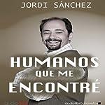 Humanos que me encontré [Humans I've Met] | Jordi Sánchez