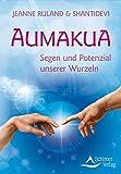 Aumakua - Segen und Potenzial unserer Wurzeln: Spirituelle Ahnenlinien
