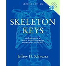 Skeleton Keys: An Introduction to Human Skeletal Morphology, Development, and Analysis Includes CD-ROM